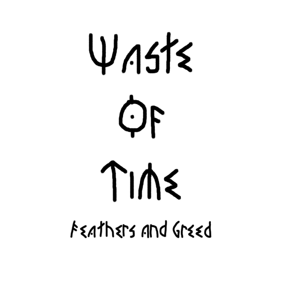 Feathers an Greed - Waste Of Time